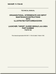 # Organizational, Intermediate and Depot Maintenance Instructions with Illustrated Parts Breakdown - Launcher, Target, Guide Missile LAU-24 B / A   NAVAIR - 11-75A-62