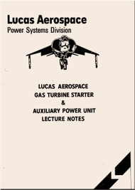 Lucas Aerospace  Power Systems Division  Aircraft Engine Gas Turbine Starter & Auxiliary Power Unit Lecture Notes  Manual -