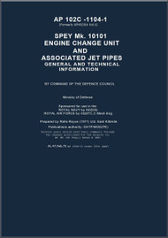 Rolls Royce Spey Aircraft Engine Mk 10100, Engine Change Unit and Associated Jet Pipes - General and Technical  Manual - AP 102C-1104-1