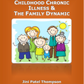 Childhood Chronic Illness & The Family Dynamic (eBook) - By Jini Patel Thompson (Canada)