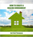 How To Create a Healing Environment (eBook, Workbook, Video) - by Jini Patel Thompson (Canada)