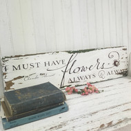 I must have flowers rustic sign 2