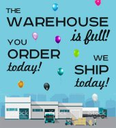 The Warehouse Is Full! You Order Today - We Ship Today!