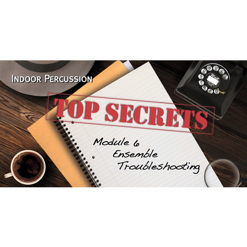 WGI Indoor Percussion- Top Secrets Module 6