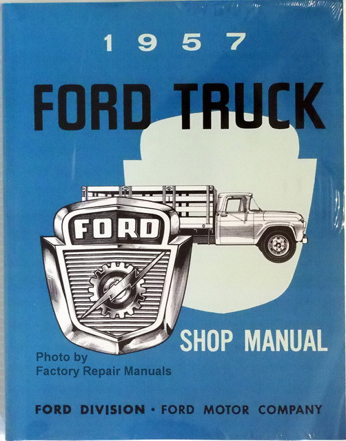 1957 ford truck f100 f250 f350 p350 b600 bus factory shop service rh factoryrepairmanuals com Ford Ranger Repair Manual 2013 Ford F350 Owner's Manual