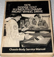 1979 Dodge Colt Plymouth Champ Front Wheel Drive Chassis Body Service Manual