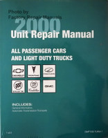 2000 Unit Repair Manual All Passenger Cars and Light Duty Trucks Chevrolet Pontiac Oldsmobile Buick Cadillac GMC