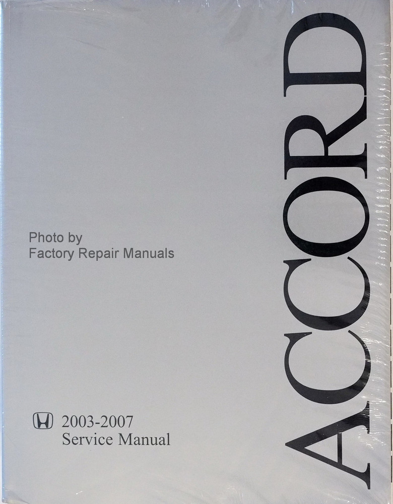 2003 2007 honda accord factory service manual original shop repair rh factoryrepairmanuals com 2007 honda accord v6 repair manual 2007 honda accord repair manual
