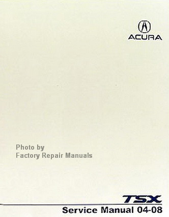 2004 2008 acura tsx factory service manual original shop repair rh factoryrepairmanuals com 2004 acura rsx service manual pdf 2004 acura tsx repair manual free