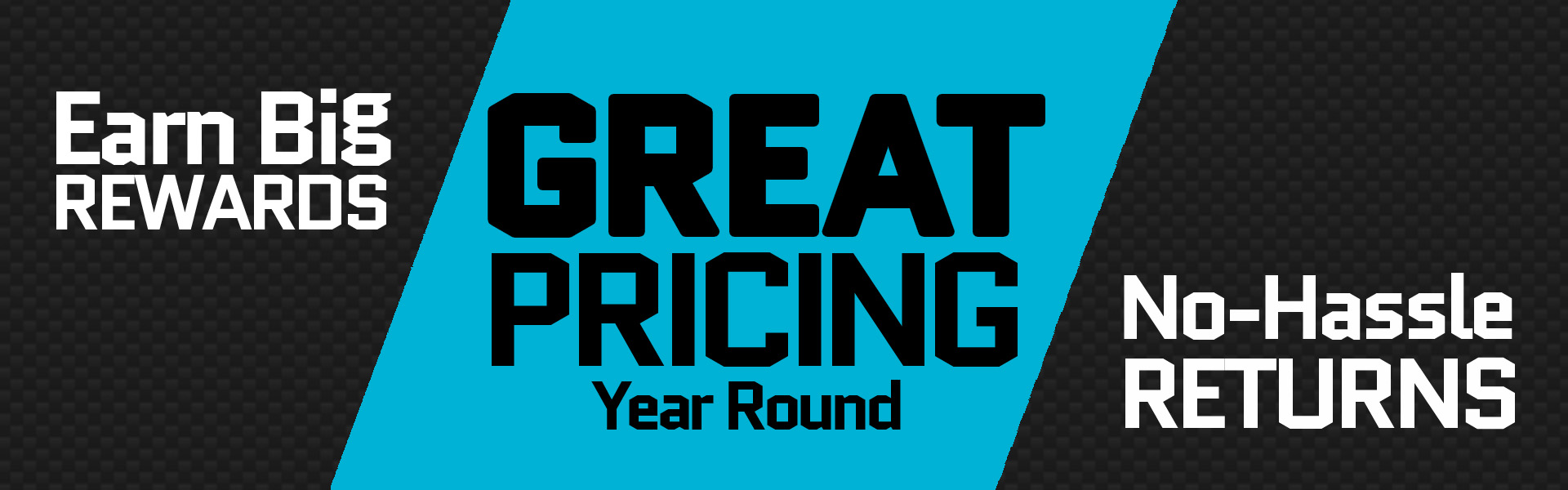 Earn big rewards, Great pricing year round, and No-Hassle Returns