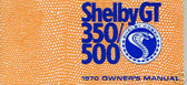 1970 70 SHELBY G.T. 350/500 OWNER'S MANUAL