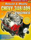 1958 59 60 61 62 63 64 65 CHEVY 348/409 ENGINES-REBUILD OR MODIFY