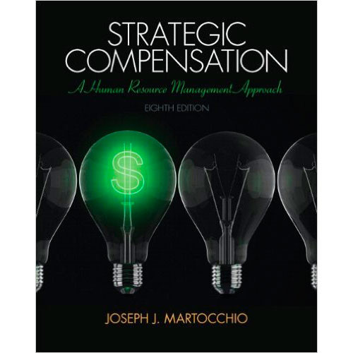 Strategic Compensation: A Human Resource Management Approach (8th Edition) Martocchio