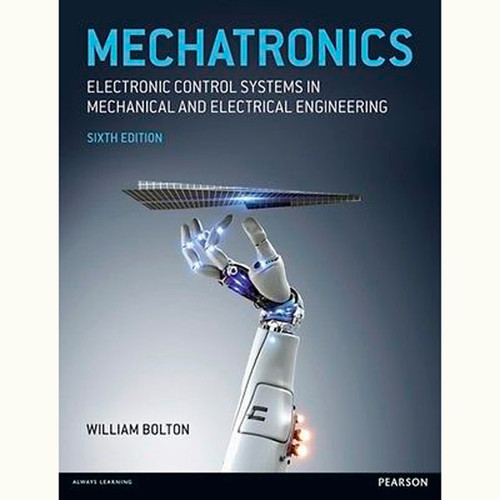 Mechatronics: Electronic Control Systems in Mechanical and Electrical Engineering (6th Edition) William Bolton