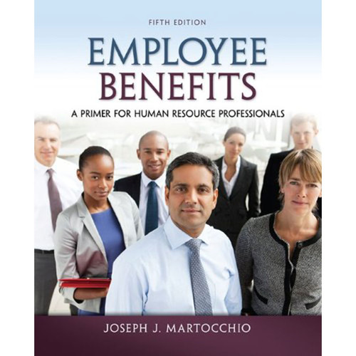 Employee Benefits: A Primer for Human Resource Professionals (5th Edition) Martocchio