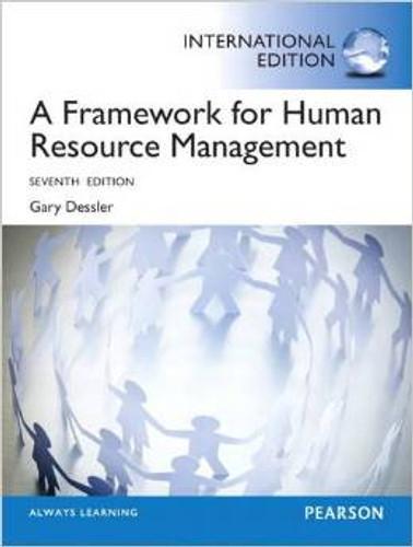 A Framework for Human Resource Management (7th Edition) Dessler IE