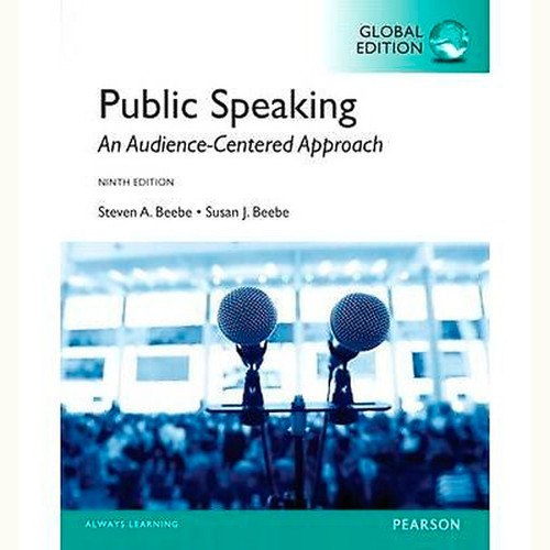Public Speaking: An Audience-Centered Approach (9th Edition) Steven A. Beebe and Susan J. Beebe IE