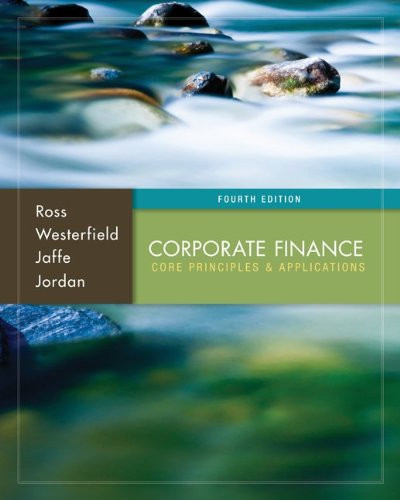 Corporate Finance: Core Principles and Applications (4th Edition) Ross