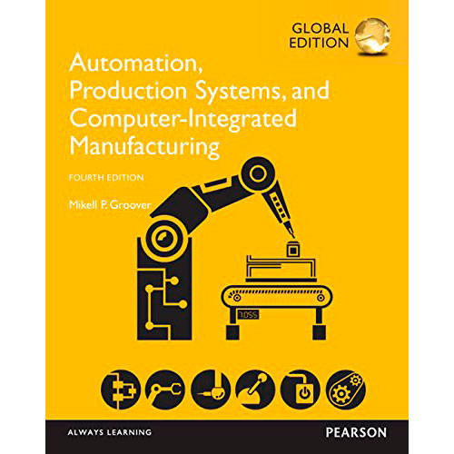 Automation, Production Systems, and Computer-Integrated Manufacturing (4th Edition) Groover IE