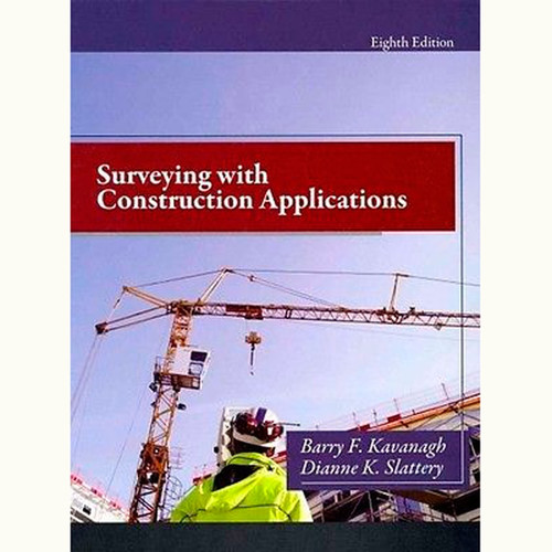 Surveying with Construction Applications (8th Edition) Barry Kavanagh and Diane K. Slattery