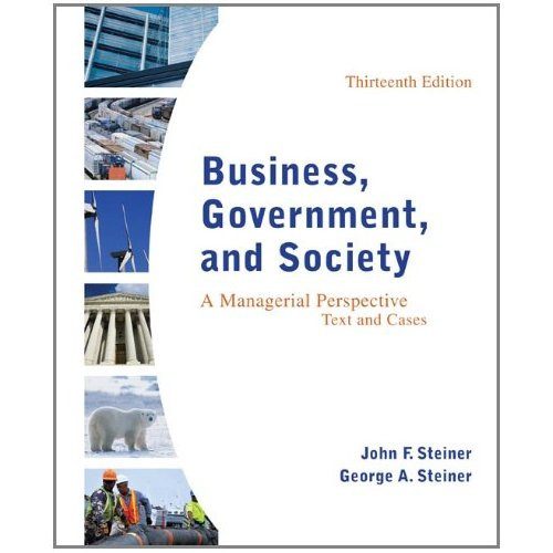 Business, Government, and Society: A Managerial Perspective (13th Edition) Steiner