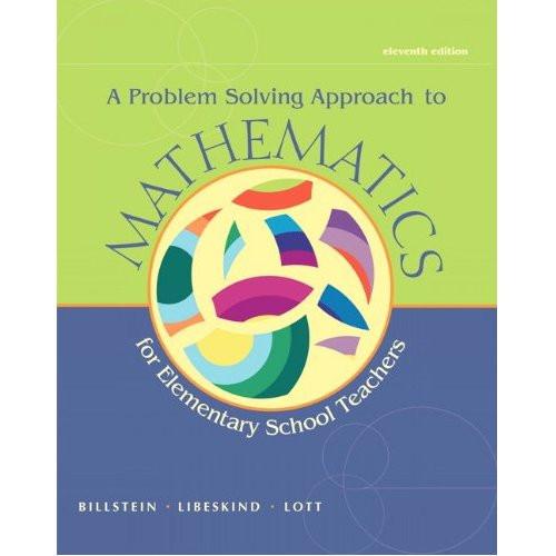 A Problem Solving Approach to Mathematics for Elementary School Teachers (11th Edition) Billstein