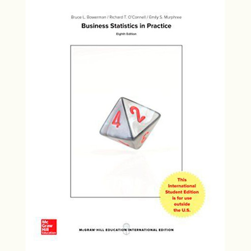 Business Statistics in Practice: Using Data, Modeling, and Analytics (8th Edition) Bruce Bowerman and Richard O'Connell IE
