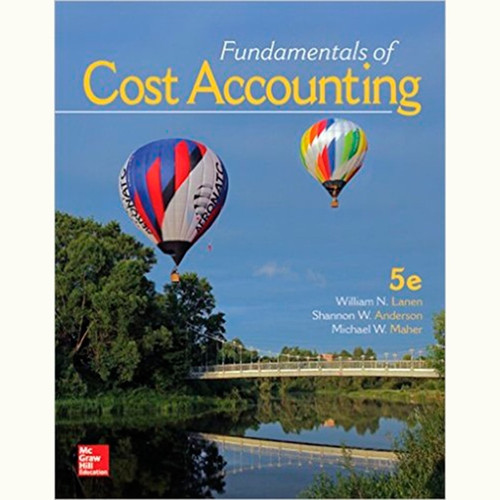Fundamentals of Cost Accounting (5th Edition) William Lanen and Shannon Anderson