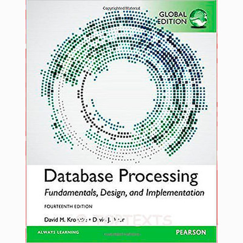 Database Processing: Fundamentals, Design, and Implementation (14th Edition) David M. Kroenke and David J. Auer IE