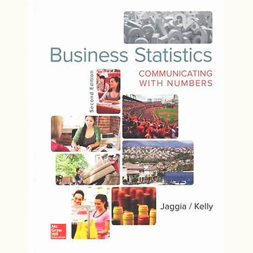 Business Statistics: Communicating with Numbers (2nd Edition) Sanjiv Jaggia and Alison Kelly