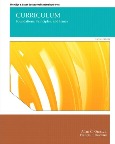 Curriculum: Foundations, Principles, and Issues (6th Edition) Ornstein