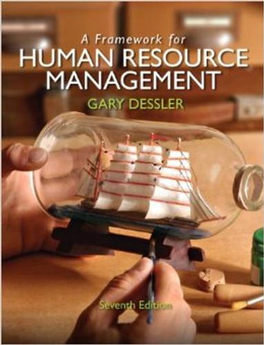 A Framework for Human Resource Management (7th Edition) Dessler