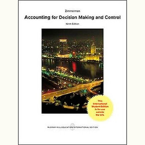 Accounting for Decision Making and Control (9th Edition) Jerold Zimmerman IE