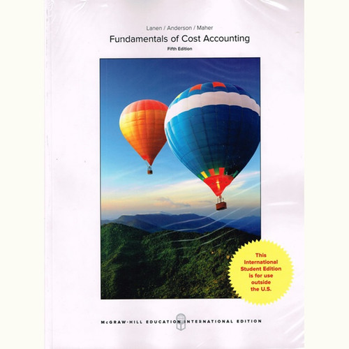 Fundamentals of Cost Accounting (5th Edition) William Lanen and Shannon Anderson IE