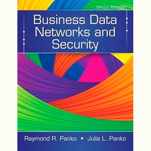 Business Data Networks and Security (10th Edition) Raymond R. Panko and Julia L. Panko
