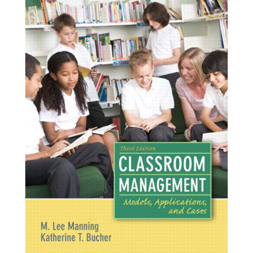 Classroom Management: Models, Applications and Cases (3rd Edition) Manning