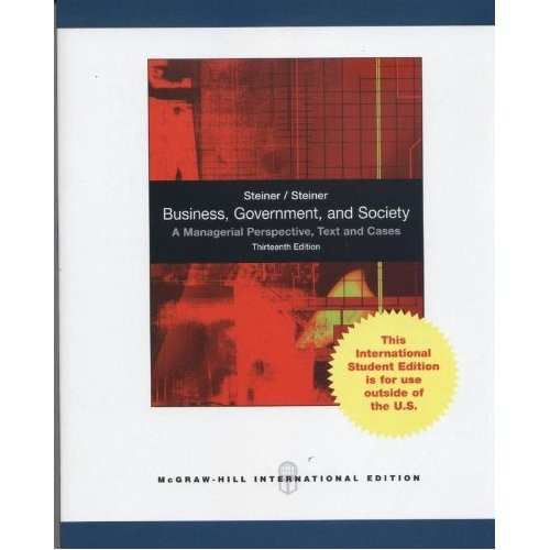 Business, Government, and Society: A Managerial Perspective (13th Edition) Steiner IE