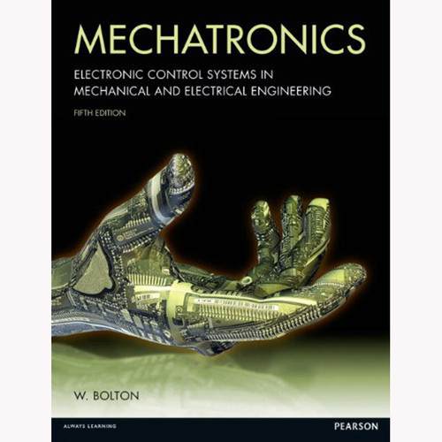 Mechatronics: Electronic control systems in mechanical and electrical engineering (5th Edition) Bolton