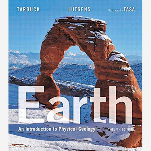 Earth: An Introduction to Physical Geology (12th Edition) Edward J. Tarbuck and Frederick K. Lutgens   9780134074252