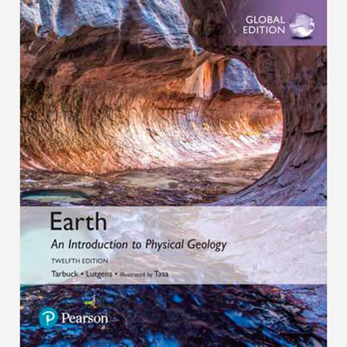 Earth: An Introduction to Physical Geology (12th Edition) Edward J. Tarbuck and Frederick K. Lutgens   9781292161839