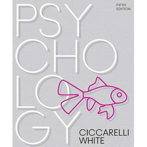Psychology (5th Edition) Saundra K. Ciccarelli and J. Noland White   9780134477961