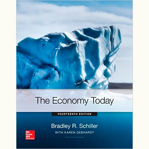 The Economy Today (14th Edition) Bradley Schiller and Karen Gebhardt