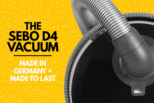 The Sebo D4 Vacuum - Made In Germany and Made to Last