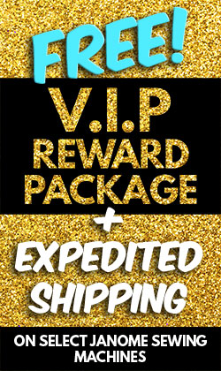 Free VIP Package and Expedited Shipping on Select Janome Sewing Machines