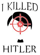 I Killed Hitler T-Shirt