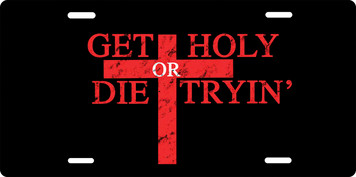Get Holy or Die Tryin' License Plate