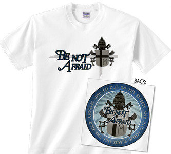 Be Not Afraid Tshirt