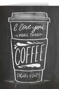 I Love You More Than Coffee Valentine's Day Greeting Card
