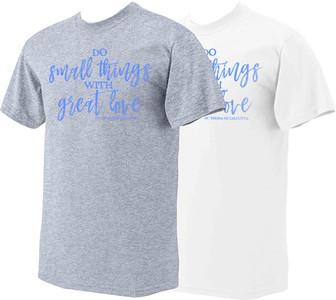 """Do Small Things"" St. Teresa of Calcutta T-Shirt"