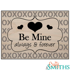 """Be Mine Always and Forever"" Keepsake Sign with Optional Message on Back"